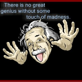 Well, if that's true, then I must be the smartest man in existence! lol
