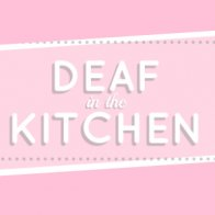 Deaf in the Kitchen